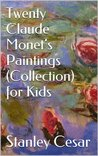 Twenty Claude Monet's Paintings (Collection) for Kids
