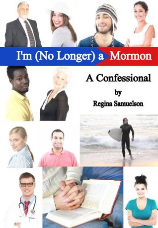 I'm (No Longer) a Mormon: A Confessional
