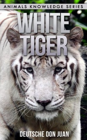 White Tiger: Beautiful Pictures & Interesting Facts (Animals Knowledge Series)