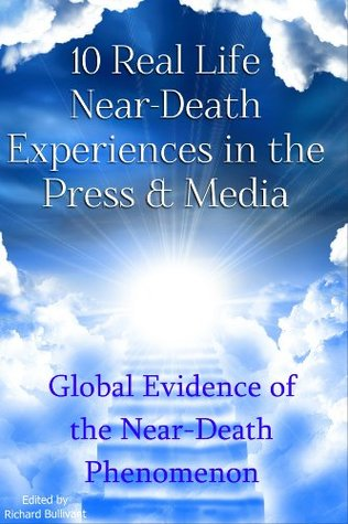 10 Real Life Near-Death Experiences in the Press & Media: Global Evidence of the Near-Death (NDE) Phenomenon (Help Me Angels Book 6)
