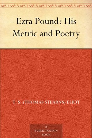 Ezra Pound: His Metric and Poetry