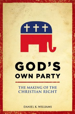 God's Own Party: The Making of the Christian Right