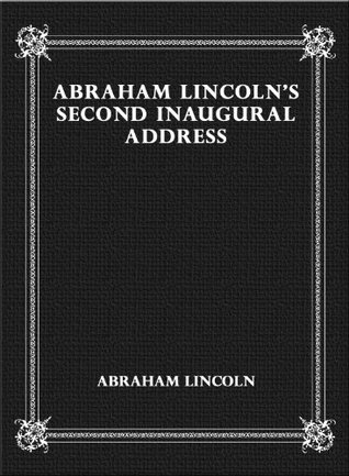 abraham lincoln s second inaugural address The very short list of lincoln's literary/rhetorical devices —abraham lincoln, gettysburg address r first inaugural address.