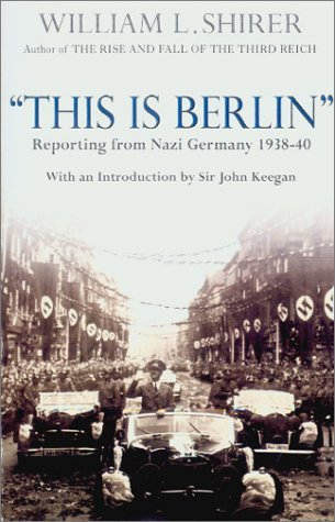 This Is Berlin: Reporting from Nazi Germany 1938-40