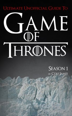 Game of Thrones Season One Ultimate Unofficial Guide: The Game of Thrones Season 1 Analysis, Interpretation, and News (Game of Thrones Ultimate Unofficial Guides)