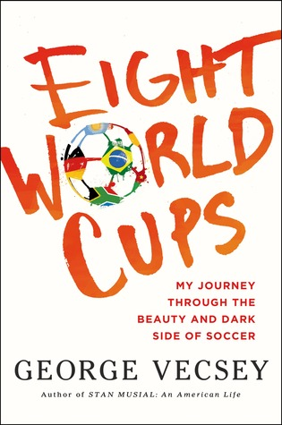 e72ad8ecbe Eight World Cups: My Journey through the Beauty and Dark Side of Soccer