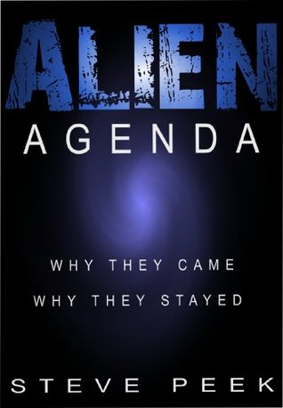 ALIEN AGENDA: Why they came Why they stayed