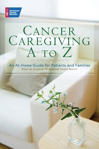 cancer-caregiving-a-to-z-an-at-home-guide-for-patients-and-families