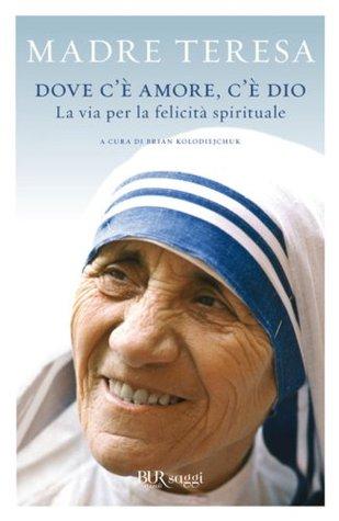 Dove c'è amore, c'è Dio: La via per la felicità spirituale