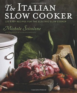 The Italian Slow Cooker: 125 Easy Recipes for the Electric Slow Cooker