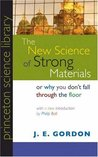 The New Science of Strong Materials or Why You Don't Fall Through the Floor by J.E. Gordon