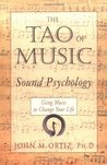 The Tao of Music: Sound Psychology - Using Music to Change Your Life