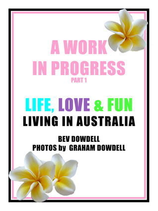 A Work in Progress - Life, Love & Fun Living in Australia (Part 1)