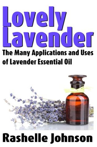 Lovely Lavender: The Many Applications and Uses of Lavender Essential Oil