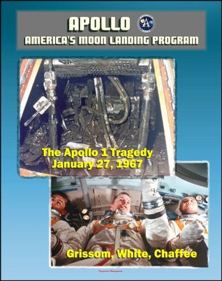 Apollo and America's Moon Landing Program: Apollo 1 Tragedy (Grissom, White, and Chaffee) Apollo 204 Pad Fire, Complete Review Board Report, Technical Appendix Material, Medical Analysis Panel