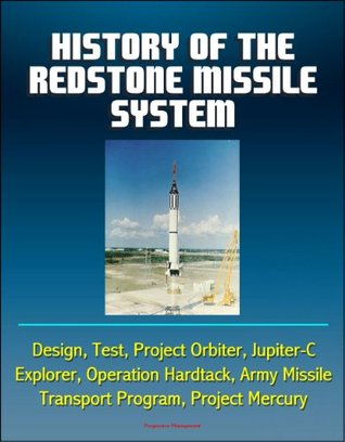 History of the Redstone Missile System - Design, Test, Project Orbiter, Jupiter-C, Explorer, Operation Hardtack, Army Missile Transport Program, Project Mercury