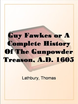 Guy Fawkes or A Complete History Of The Gunpowder Treason, A.D. 1605