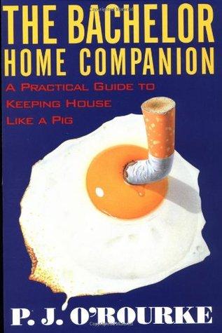 The Bachelor Home Companion by P.J. O'Rourke
