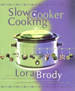 Slow Cooker Cooking By Lora Brody