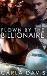 Flown By The Billionaire, Part I by Carla Davis