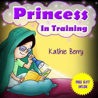 Children's book: PRINCESS IN TRAINING (Motivational illustrated children's bedtime story picture book for early/beginner readers ages 2-10, FREE GIFT inside): ... (Sweet Dreams Bedtime Stories Collection)