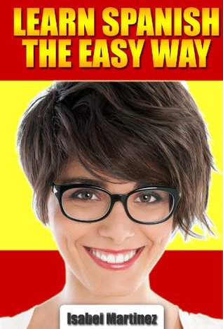 How To Speak Spanish: Learn To Speak Spanish For Beginners The Easy Way. Download This Spanish Lessons EBook.