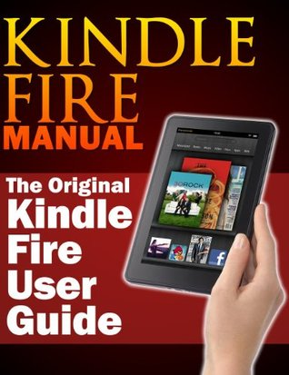 kindle fire manual the original kindle fire user guide by sharon hurley rh goodreads com kindle fire user guide online kindle fire user guide free pdf