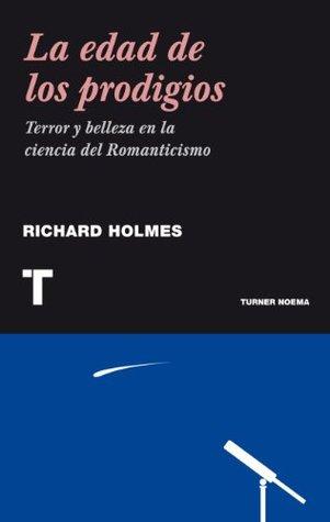 La edad de los prodigios. Terror y belleza del romanticismo (Noema) (Spanish Edition)