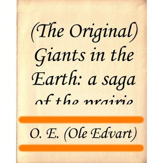 a short review of giants in the earth a novel by ole edvart rolvaag Rolvaag began life as ole edvart pedersen, born on april 22, 1876, on a fishing island off the coast of norway there he took up the local trade but desired to try a different life the name rolvaag he later took from a bay on the island.