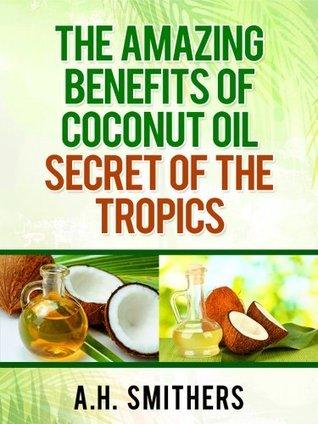 The amazing benefits of Coconut oil - secret of the tropics (Secret oils of the World Book 2)
