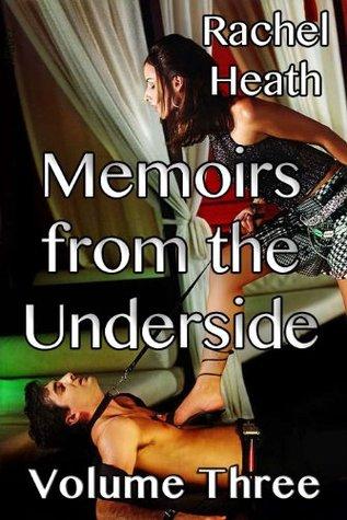 Memoirs from the Underside, Volume Three