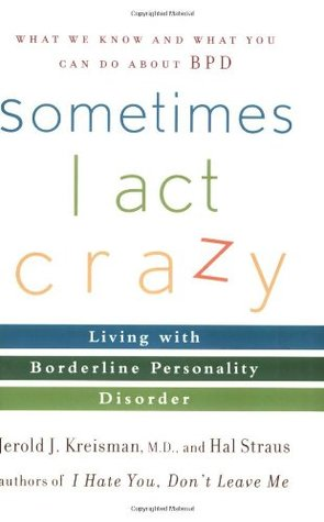 Sometimes I Act Crazy: Living with Borderline Personality