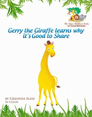 Gerry the Giraffe Learns Why it's Good to Share (The Safari Children's Books on Good Behavior)