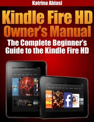 Kindle Fire HD Owner's Manual: The Complete Beginner's Guide to the Kindle Fire HD (Updated November 2013)