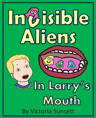 Invisible Aliens in Larrys Mouth - The story about importance of teeth brushing - Based on True Story