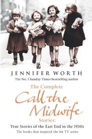 The Complete Call the Midwife Stories: True Stories of the East End in the 1950s