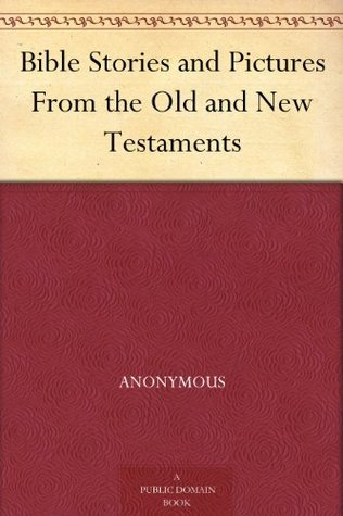Bible Stories and Pictures From the Old and New Testaments