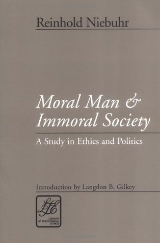 Moral Man and Immoral Society: Study in Ethics and Politics