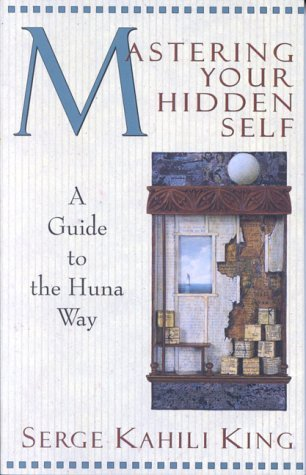 Mastering Your Hidden Self by Serge Kahili King