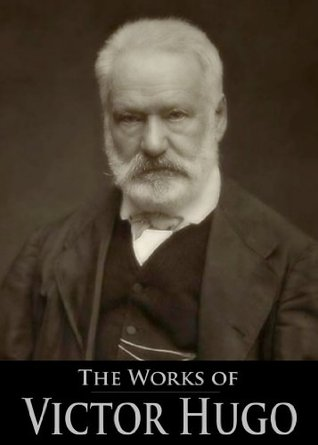 The Works of Victor Hugo: Les Misérables, The Man Who Laughs, The Hunchback of Notre Dame, Toilers of the Sea, The History of a Crime (5 Books With Active Table of Contents)