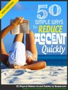 50 Simple Ways to Reduce Accent Quickly - English Accent Reduction Training Pocket Book