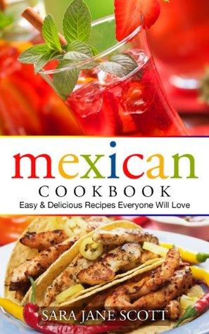 Mexican Cookbook: Easy & Delicious Recipes Everyone Will Love