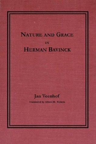 Nature and Grace in Herman Bavinck by Jan Veenhof