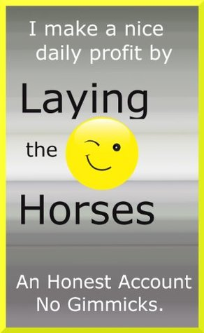 The Horse Racing Layer - An Honest Account How One Man Makes Consistent Profits.