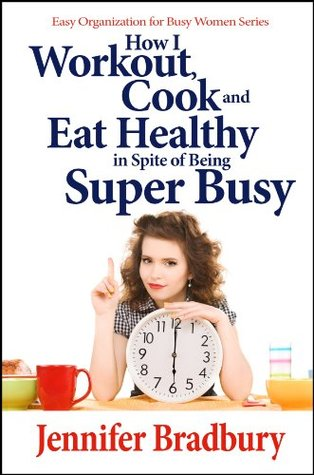 how-i-workout-cook-and-eat-healthy-in-spite-of-being-super-busy-easy-organization-for-busy-women-series