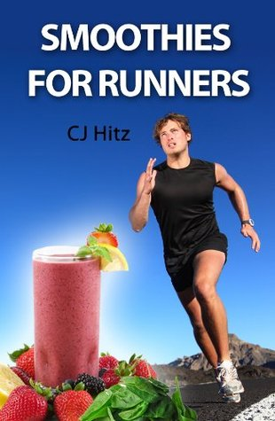 Smoothies for Runners:32 Proven Smoothie Recipes to Take Your Running Performance to the Next Level, Decrease Your Recovery Time and Allow You to Run Injury-free (Eat to Run)
