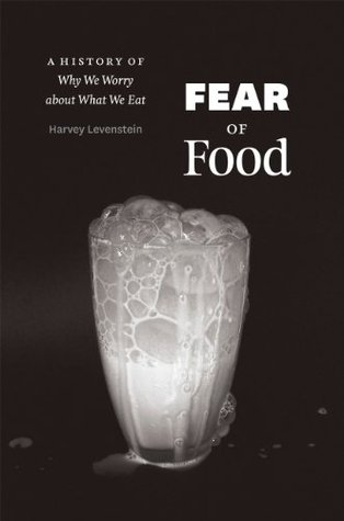 Fear of food: a history of why we worry about what we eat by Harvey Levenstein