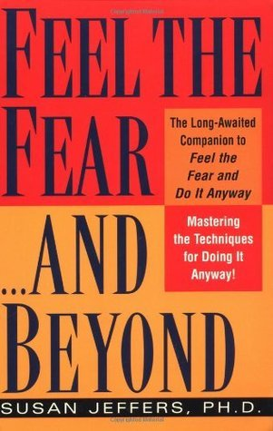 Feel the Fear...and Beyond: Mastering the Techniques for Doing It Anyway