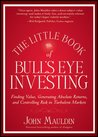 The Little Book of Bull's Eye Investing: Finding Value, Generating Absolute Returns, and Controlling Risk in Turbulent Markets (Little Books. Big Profits)