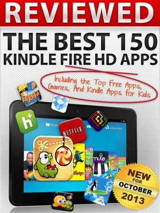 Reviewed: The Best 150 Kindle Fire HD Apps Including The Top Free Apps, Games, And Kindle Apps For Kids